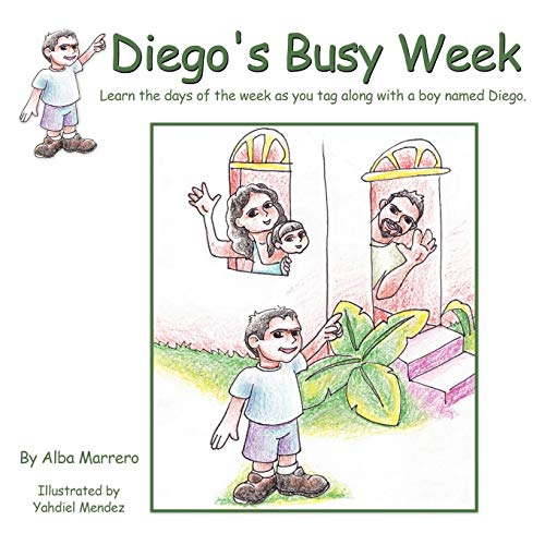 Diegos Busy Week Learn the days of the week as you tag along with a boy named Diego.: Alba Marrero