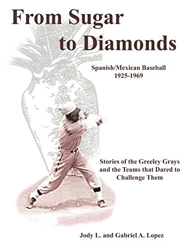 9781438952529: From Sugar to Diamonds: Spanish/Mexican Baseball 1925-1969: Stories of the Greeley Grays and the Teams that Dared to Challenge Them