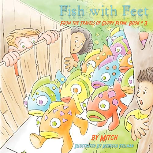Fish With Feet From the Travels of Guppy Flynn, Book # 3: Laurence Mitchell