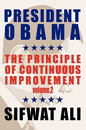 President Obama The Principle Of Continuous Improvement - Volume 2: Sifwat Ali