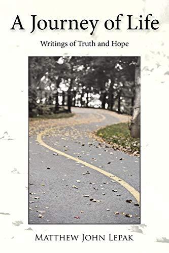 A Journey of Life: Writings of Truth and Hope: Matthew John Lepak