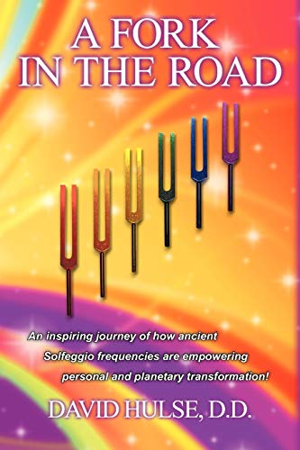 9781438957913: A Fork In the Road: An Inspiring Journey of how ancient Solfeggio Frequencies are Empowering Personal and Planetary Transformation!
