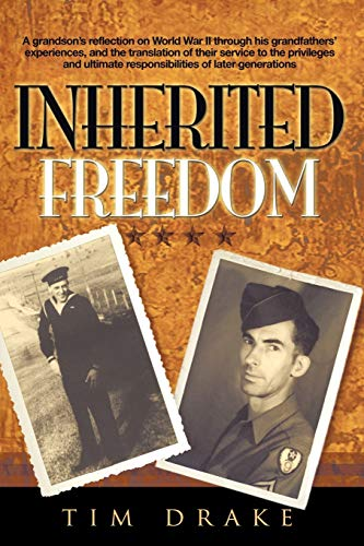9781438958903: Inherited Freedom: A Grandson's Reflection On World War II Through His Grandfathers' Experiences, And The Translation Of Their Service To The ... Responsibilities Of Later Generations