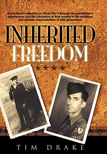 9781438958910: Inherited Freedom: A Grandson's Reflection on World War II Through His Grandfathers' Experiences, and the Translation of Their Service to