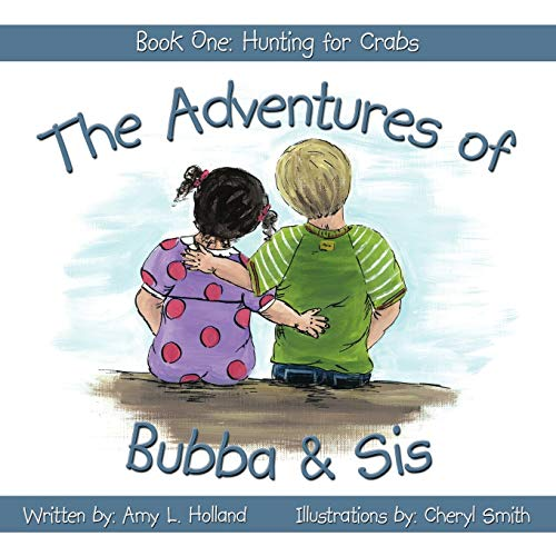 The Adventures of Bubba Sis: Book One: Amy L. Holland