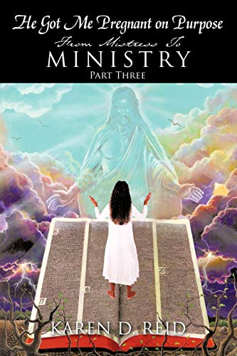 9781438959641: He Got Me Pregnant On Purpose: From Mistress To Ministry - Part Three