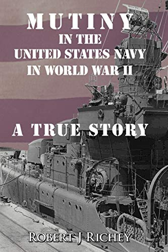 MUTINY IN THE UNITED STATES NAVY IN WORLD WAR II, A TRUE STORY - SIGNED