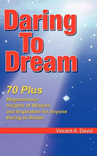 9781438960517: Daring To Dream: 70 Plus Magnanimous Insights Of Wisdom And Inspiration For Anyone Daring To Dream