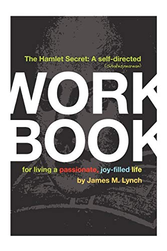 The Hamlet Secret: A Self-Directed (Shakespearean) Workbook for Living a Passionate, Joy-Filled ...