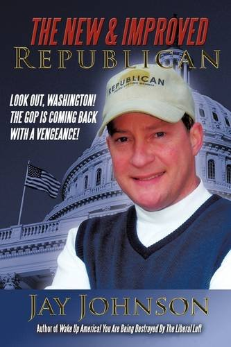 The New & Improved Republican: Look out, Washington! – The GOP is coming back with a vengeance! (1438962363) by Jay Johnson