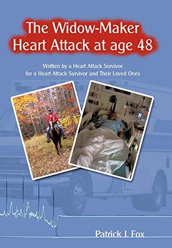 9781438962801: The Widow-Maker Heart Attack at age 48: Written by a Heart Attack Survivor for a Heart Attack Survivor and Their Loved Ones
