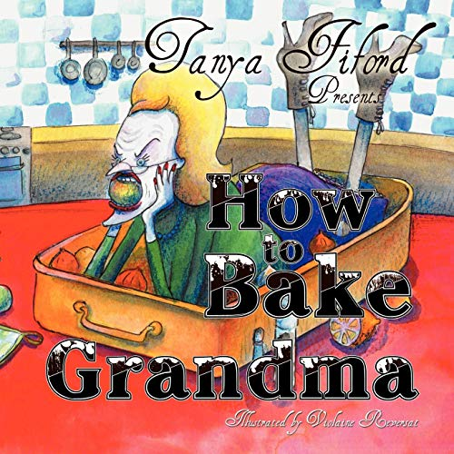 How To Bake Grandma: Tanya Fiford