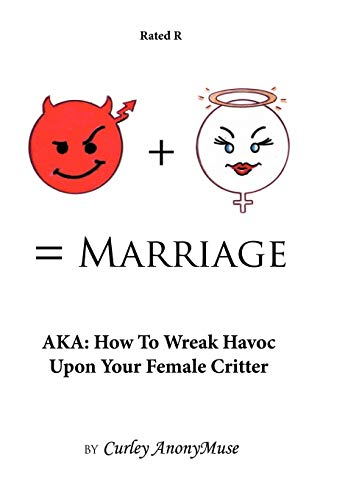Man Woman Marriage: Aka: How to Wreak Havoc Upon Your Female Critter