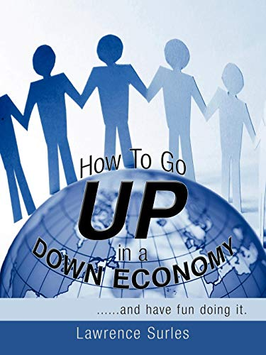9781438965925: How To Go Up In A Down Economy: ......And Have Fun Doing It.