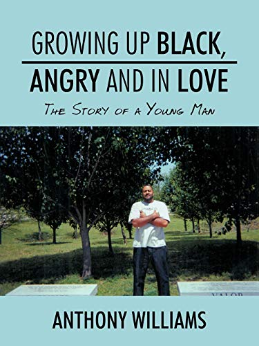 9781438965932: Growing Up Black, Angry and In Love: The Story of a Young Man