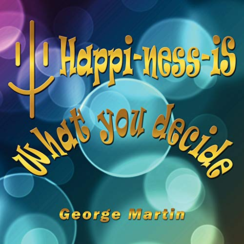 Happi-ness-Is What You Decide: George Martin