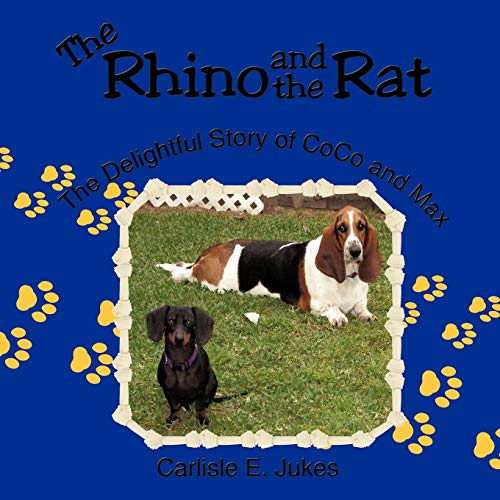 The Rhino And The Rat The Delightful Story Of CoCo And Max: Carlisle E. Jukes
