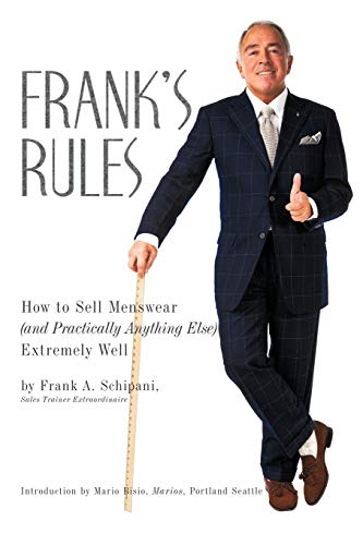 Frank's Rules: How To Sell Menswear (And Practically Anything Else) Extremely Well: Schipani, ...