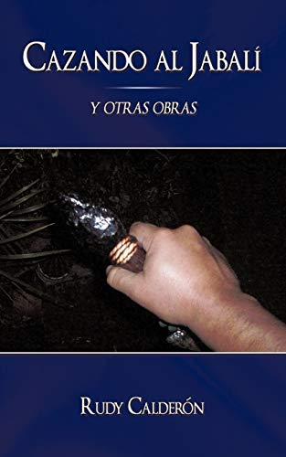 Cazando Al Jabal?: Y Otras Obras (Spanish Edition): Calder?n, Rudy