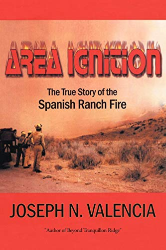 9781438969121: Area Ignition: The True Story Of The Spanish Ranch Fire