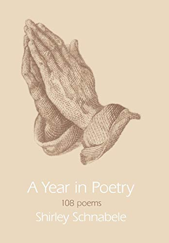 A Year in Poetry: 108 poems: Shirley Schnabele