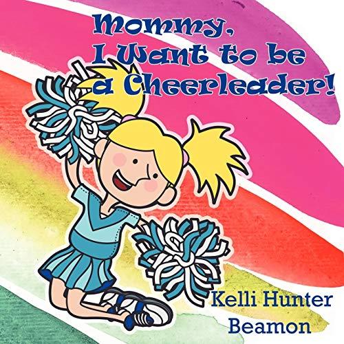 Mommy, I Want to be a Cheerleader!: Kelli Hunter Beamon