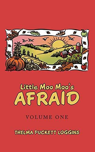 Little Moo Moos Afraid Volume One: Thelma Puckett Loggins