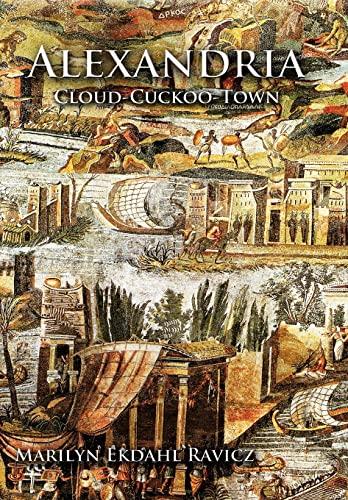 Alexandria: Cloud-Cuckoo-Town: Marilyn Ekdahl Ravicz