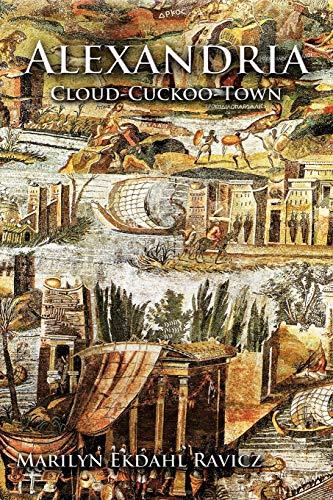 Alexandria Cloud-Cuckoo-Town: Marilyn Ekdahl Ravicz