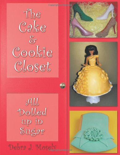 The Cake & Cookie Closet: All Dolled Up in Sugar: Mosely, Debra J.