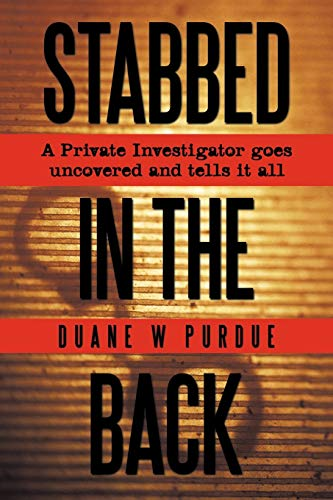 9781438971629: Stabbed In the Back: A Private Investigator goes uncovered and tells it all