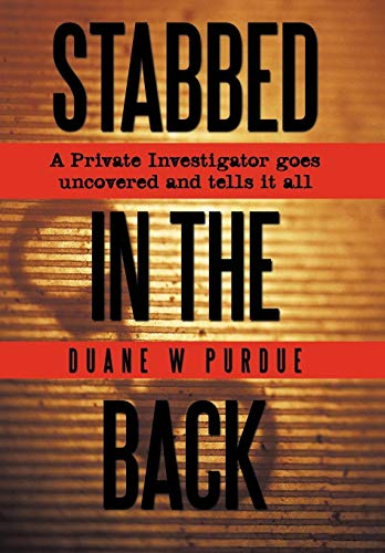 9781438971636: Stabbed in the Back: A Private Investigator Goes Uncovered and Tells It All