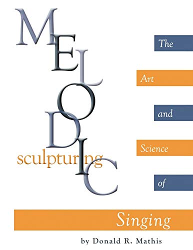 9781438972480: Melodic Sculpturing: The Art and Science of Singing
