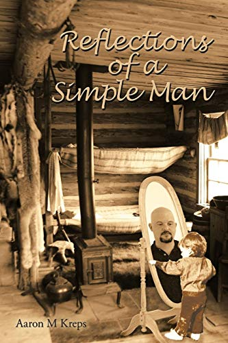 Reflections Of A Simple Man: Kreps, Aaron M.