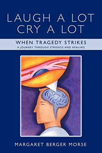 Laugh A Lot Cry A Lot: When Tragedy Strikes - A journey through stroke/s and healing: Margaret...