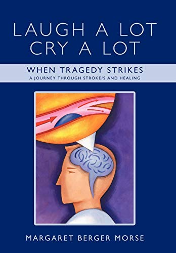 9781438973012: Laugh A Lot Cry A Lot: When Tragedy Strikes - A journey through stroke/s and healing