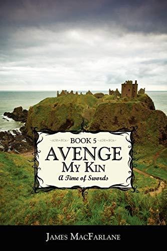 Avenge My Kin - Book 5: A Time of Swords: MacFarlane, James
