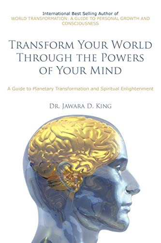 Transform Your World Through The Powers Of Your Mind: A Guide to Planetary Transformation and ...