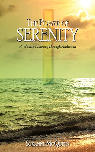 The Power of Serenity: A Womans Journey Through Addiction: Suzanne McQueen