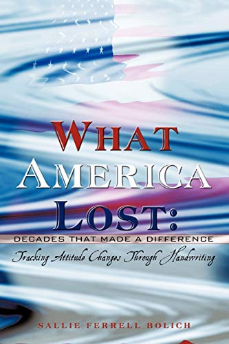 What America Lost: Decades That Made A Difference: Tracking Attitude Changes Through Handwriting: ...