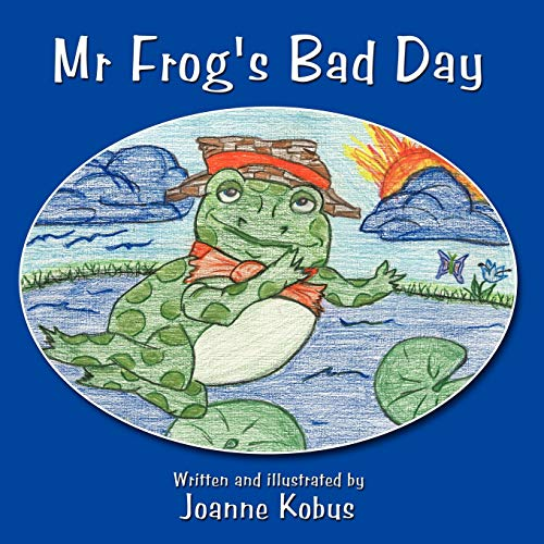 Mr. Frogs Bad Day: Joanne Kobus