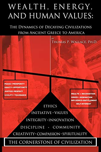 Wealth, Energy, and Human Values: The Dynamics of Decaying Civilizations from Ancient Greece to ...