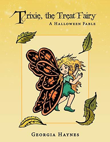 Trixie, the Treat Fairy A Halloween Fable: Georgia Haynes