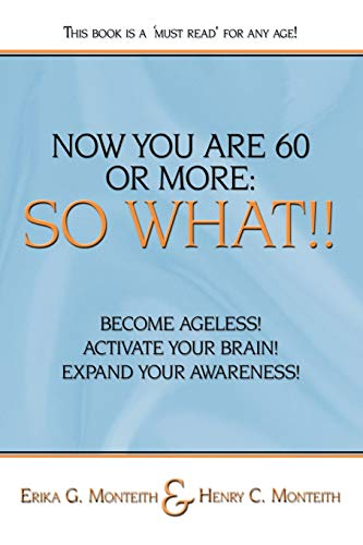 Now You Are 60 Or More So What: Erika G. Monteith