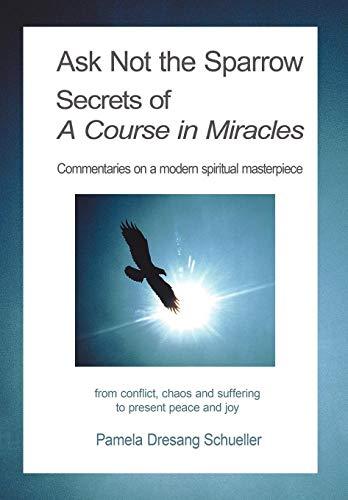 9781438977324: Ask Not the Sparrow: Secrets of A Course in Miracles