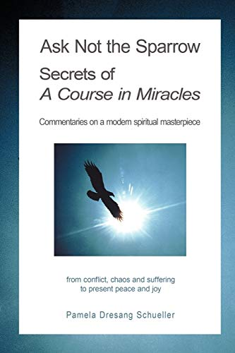 9781438977331: Ask Not The Sparrow: Secrets Of A Course In Miracles