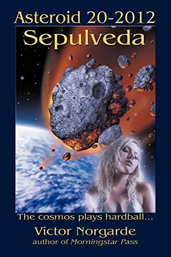 9781438978857: Asteroid 20-2012 Sepulveda: The cosmos plays hardball . . .