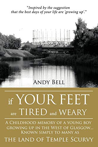 9781438979540: If Your Feet Are Tired and Weary: A Childhood Memory of a Young Boy Growing Up in the West of Glasgow...Known Simply to Many as the Land of Temple Scu