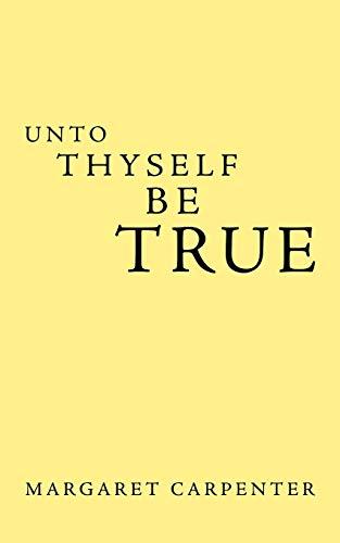 Unto Thyself Be True: Carpenter, Margaret