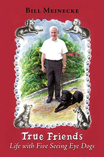 True Friends: Life with Five Seeing Eye Dogs: Meinecke, Bill